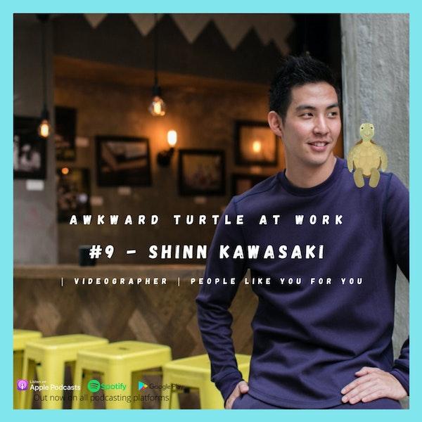 #9 - Shinn Kawasaki | Videographer | People like you for you