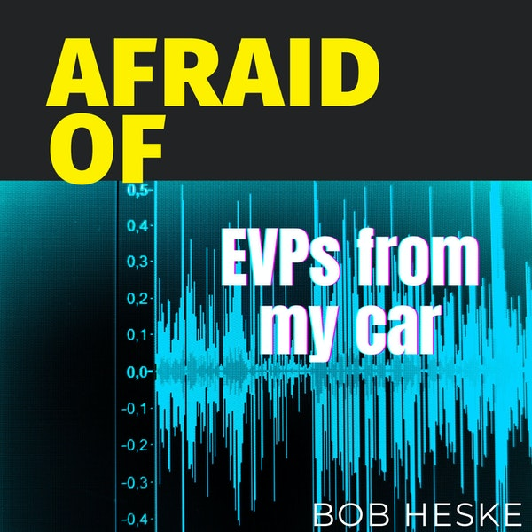 Afraid of EVPs from My Car Image