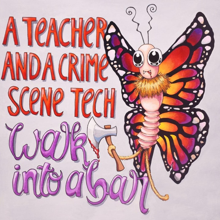 A Teacher and A Crime Scene Tech Walk Into a Bar