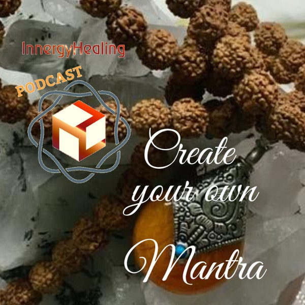 Create your own mantra and increase your vibration.