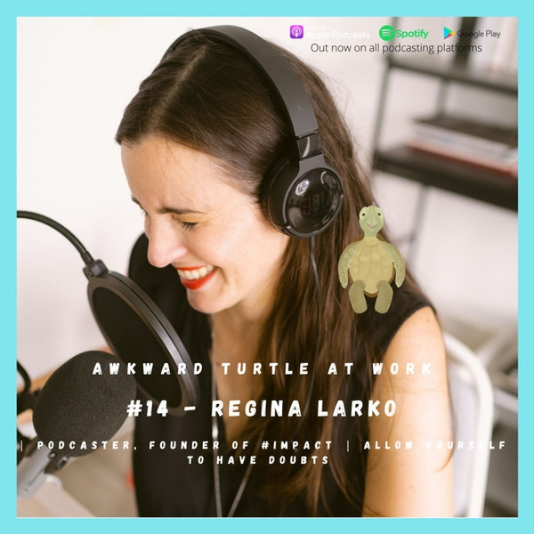 #14 - Regina Larko | Podcaster, Founder of #Impact | Allow yourself to have doubts