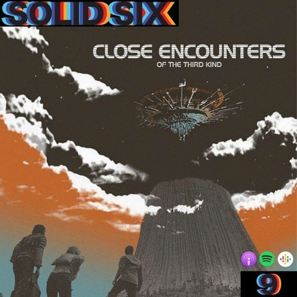 Episode 9: Close Encounters Pt. 1 - Close Encounters of the Third Kind