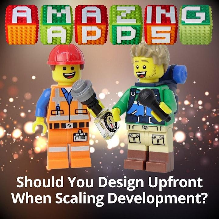 Should You Design Upfront When Scaling Development?