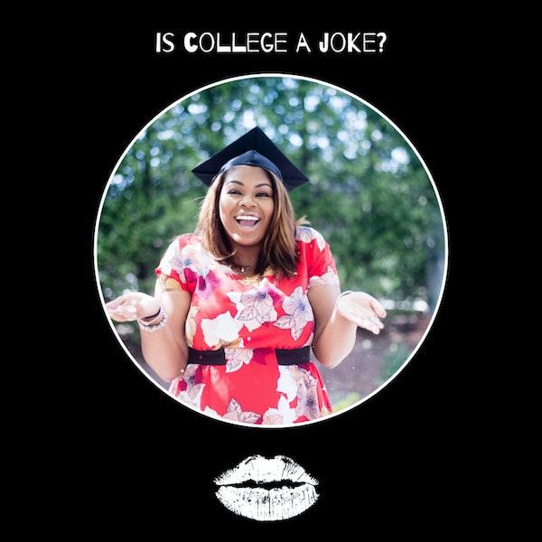 Episode 5- Is College A Joke?