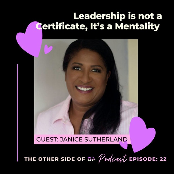 Leadership is not a Certificate, It's a Mentality with Janice Sutherland