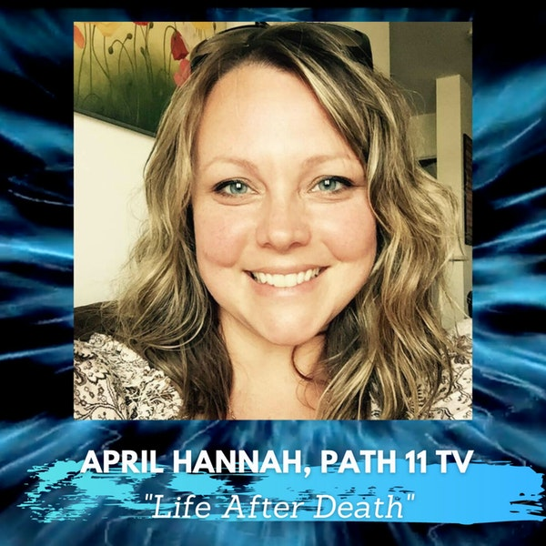 Is There Life After Death with April Hannah of Path 11 TV Image