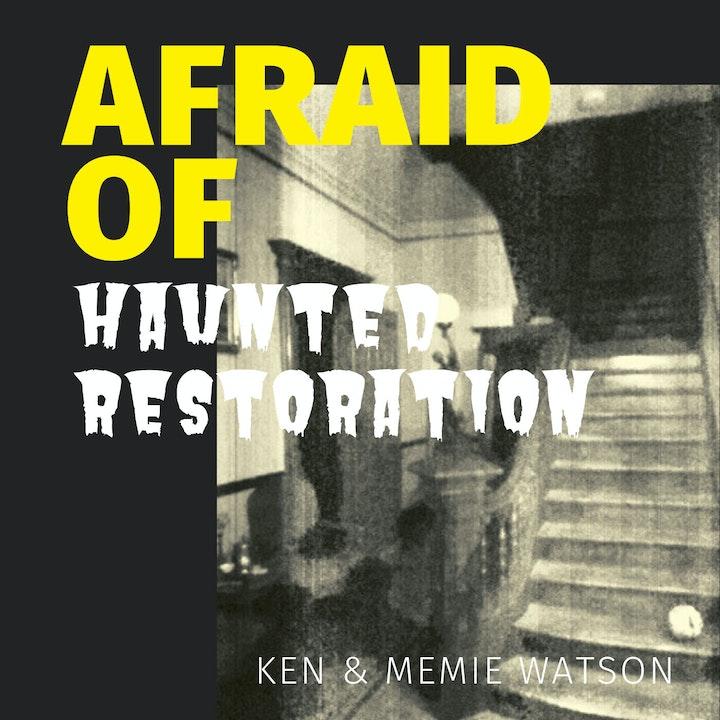 Afraid of Haunted Restoration