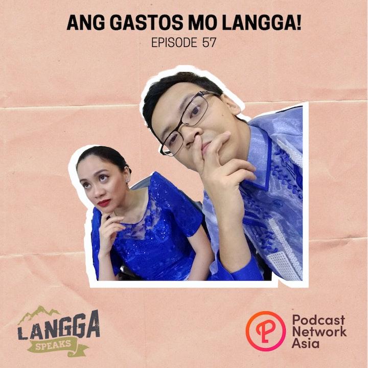 LSP 57: Ang Gastos Mo Langga!