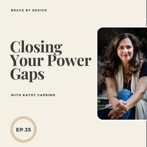 Closing Your Power Gaps with Kathy Caprino Image