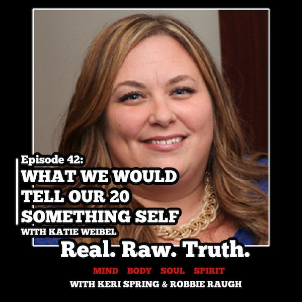 042: What We Would Tell Our 20 Something Self with Katie Weibel Image