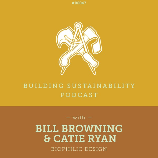 Biophilic Design - Bill Browning & Catie Ryan - BS047 Image