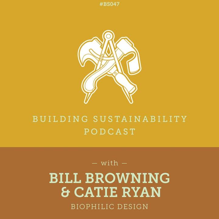 Biophilic Design - Bill Browning & Catie Ryan - BS047