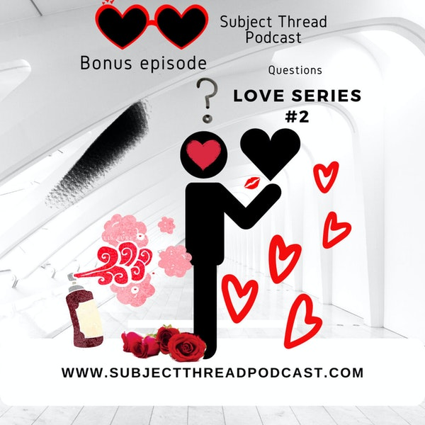 Love Series 2.0 The Questions Answered * Bonus Episode * Image