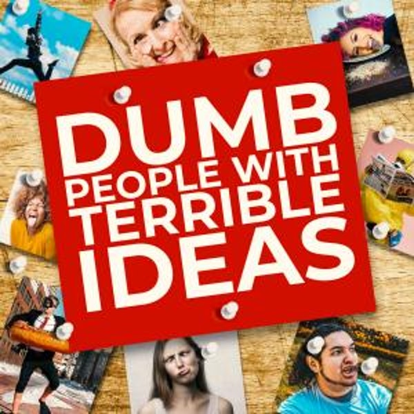 Dumb People With Terrible Ideas