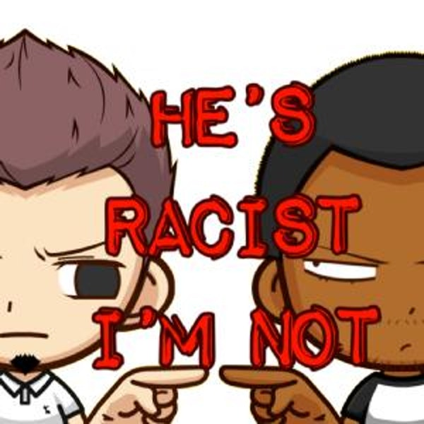 He's Racist - I'm Not
