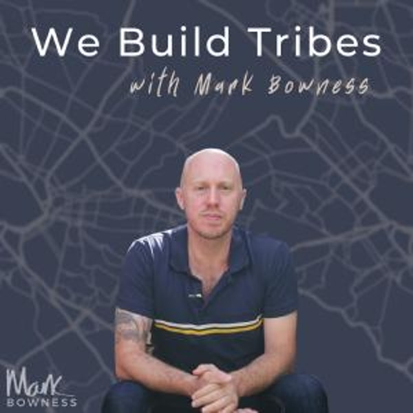 We Build Tribes with Mark Bowness