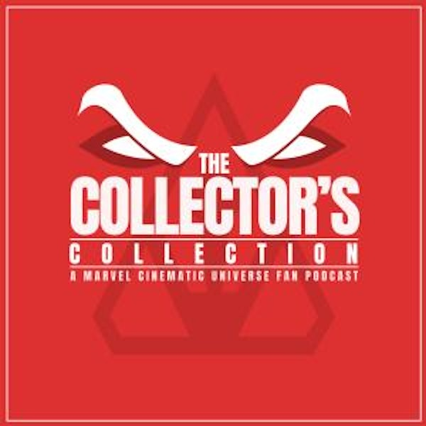 The Collector's Collection: A Marvel MCU Fan Podcast