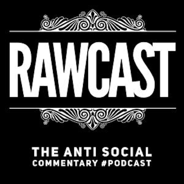 Rawcast: The Anti Social Commentary #podcast