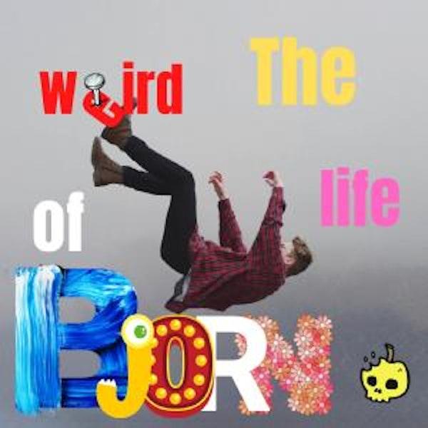 The Weird Life of Bjorn
