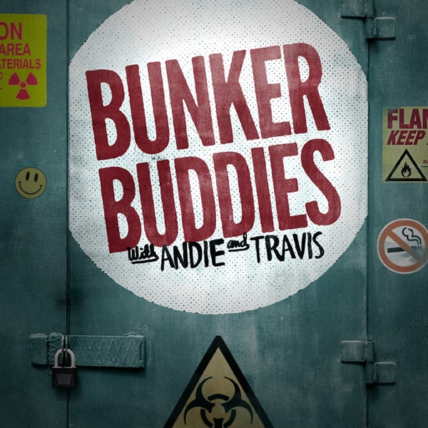 Bunker Buddies with Andie and Travis