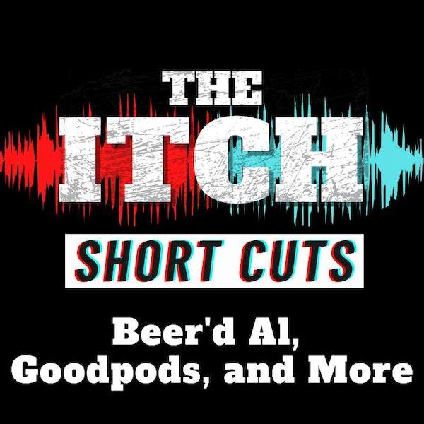 [Short Cuts] Beer'd Al, Goodpods, and More