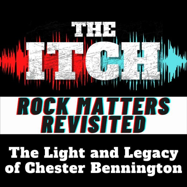 The Light and Legacy of Chester Bennington (Revisited)
