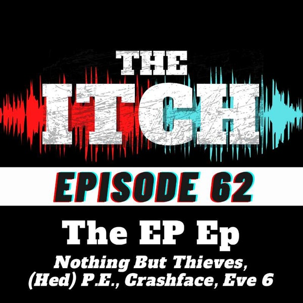 E62 The EP Ep: Nothing But Thieves, (Hed) P.E., Crashface, Eve 6