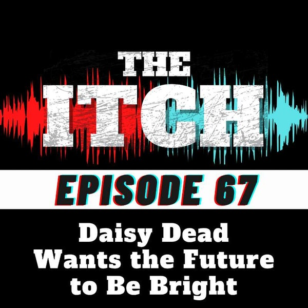 E67 Daisy Dead Wants the Future to Be Bright