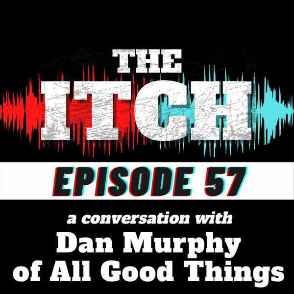 E57 A Conversation with Dan Murphy of All Good Things