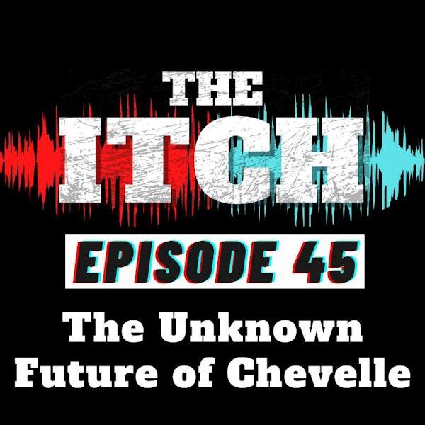 E45 The Unknown Future of Chevelle