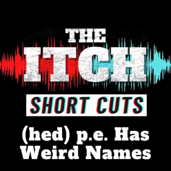[Short Cuts] (hed) p.e. Has Weird Names