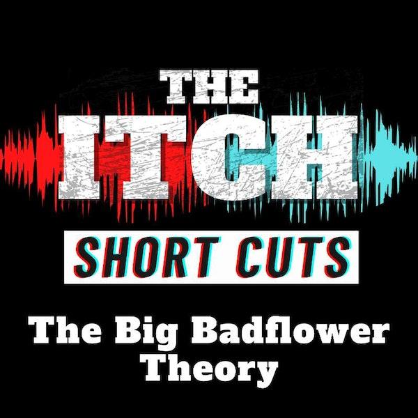 [Short Cuts] The Big Badflower Theory