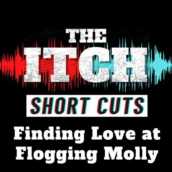 [Short Cuts] Finding Love at Flogging Molly