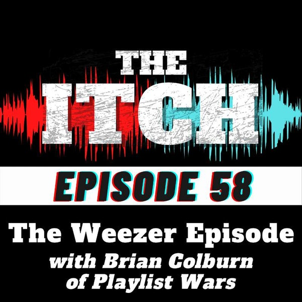E58 The Weezer Episode with Brian Colburn of Playlist Wars