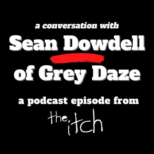 E25 A Conversation with Sean Dowdell of Grey Daze