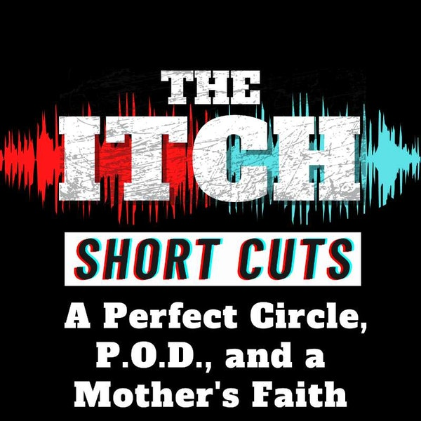 [Short Cuts] A Perfect Circle, P.O.D., and a Mother's Faith