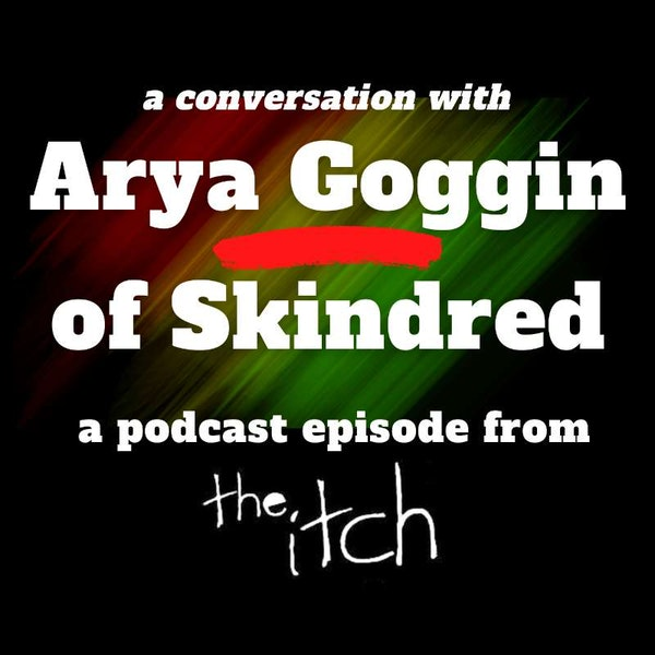 E29 A Conversation with Arya Goggin of Skindred (Part 1)