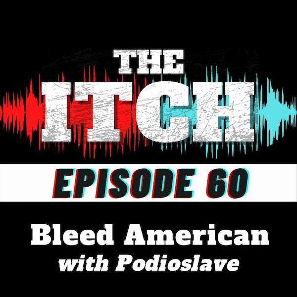E60 Season Finale: Bleed American with Podioslave
