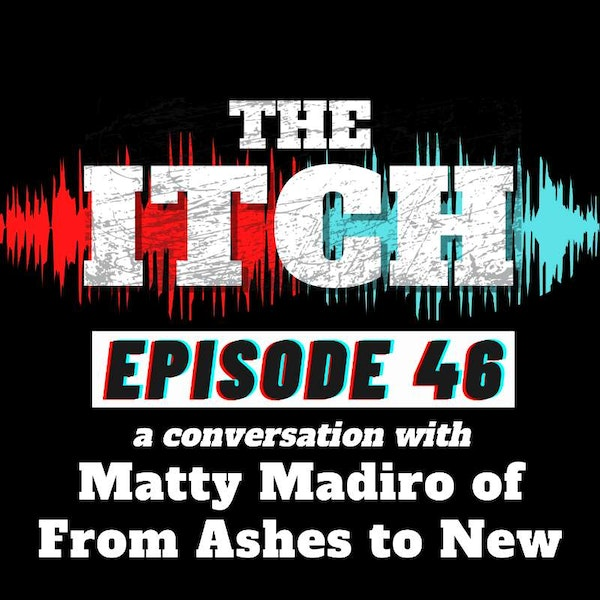 E46 A Conversation with Matty Madiro of From Ashes to New