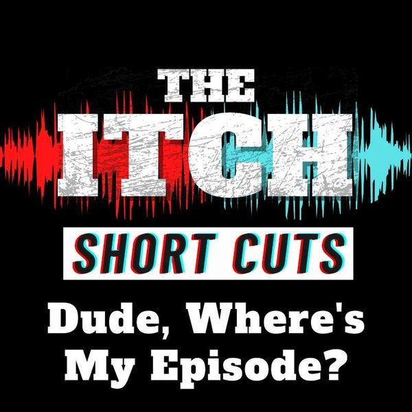 [Short Cuts] Dude, Where's My Episode?