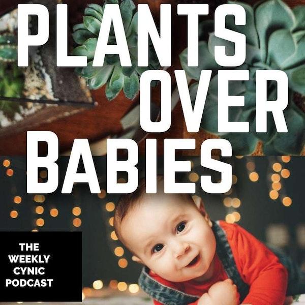 Ep.45 – Plants Over Babies Image