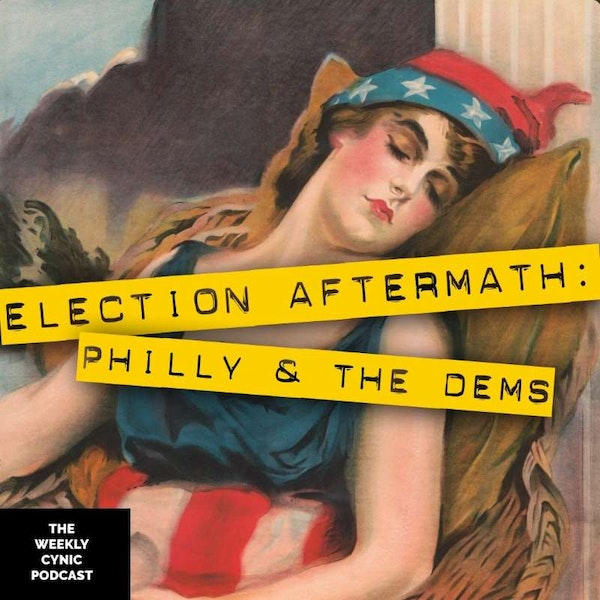Ep.47 – Election Aftermath: Philly And The Dems Image