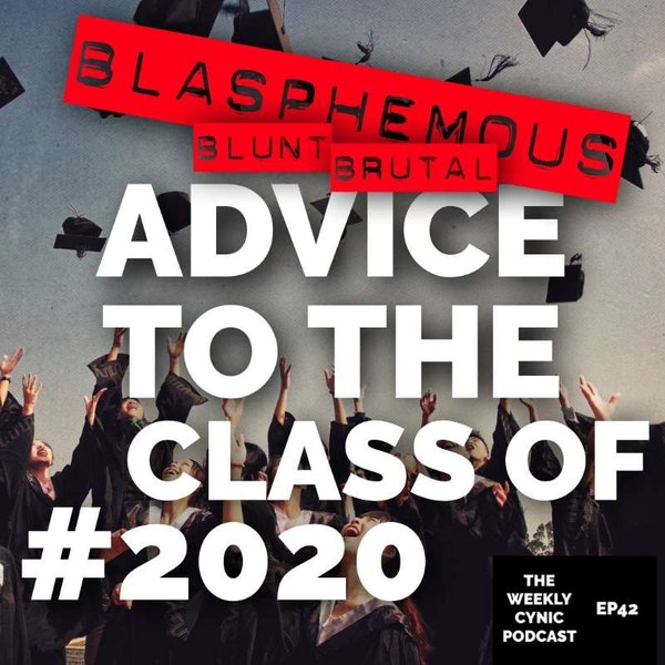 Ep.42 – Blasphemous, Blunt, Brutal Advice To The Class Of 2020 Image