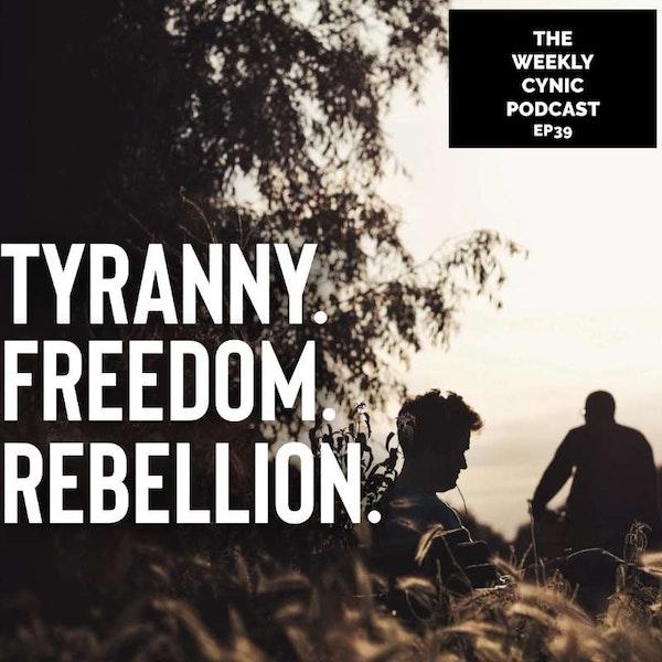 Ep.39 – Tyranny. Freedom. Rebellion. Image