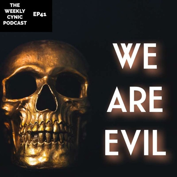 Ep.41 – We Are Evil Image