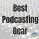 Best Podcasting Gear Album Art