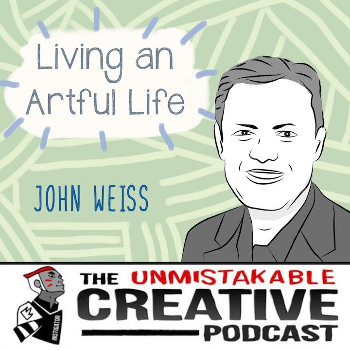 Living an Artful Life with John Weiss