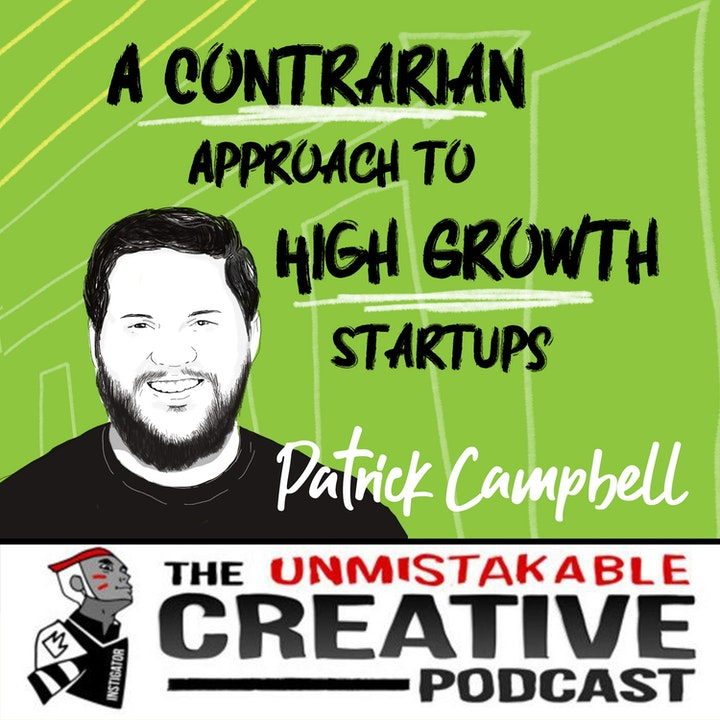 A Contrarian Approach to High Growth Startups with Patrick Campbell