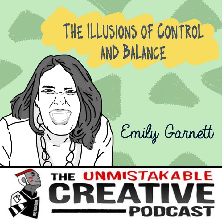 The Illusions of Control and Balance with Emily Garnett