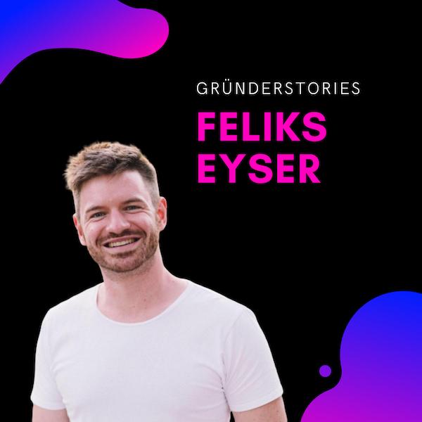 Feliks Eyser, Unternehmer & Investor | Gründerstories Image